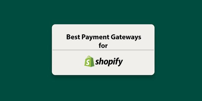 pinakamahusay na mga gateway sa pagbabayad para sa shopify