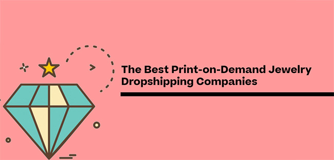 The Best Print-on-Demand Jewelry Dropshipping Companies